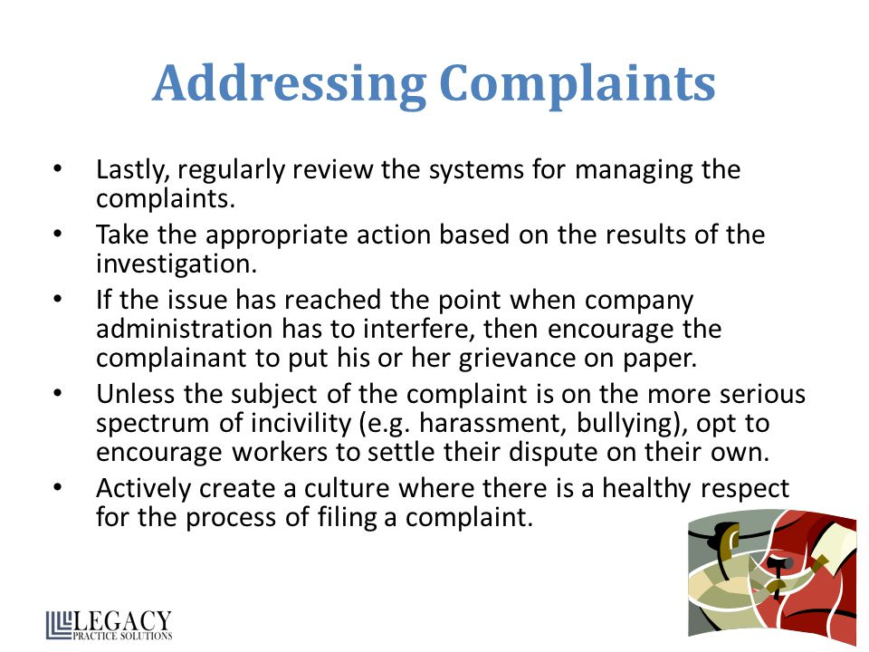 Addressing Complaints Lastly, regularly review the systems for managing the complaints.