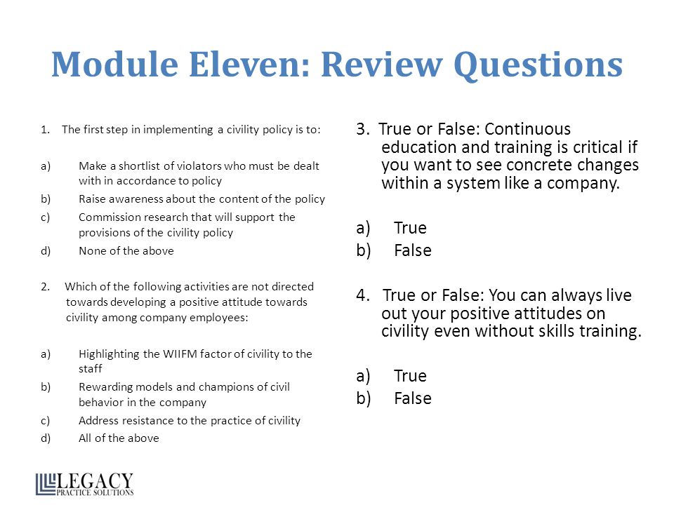 Module Eleven: Review Questions 1. The first step in implementing a civility policy is to: a)Make a shortlist of violators who must be dealt with in a