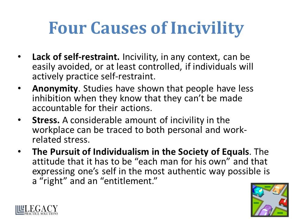 Four Causes of Incivility Lack of self-restraint.