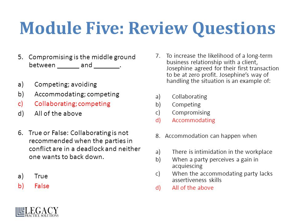 Module Five: Review Questions 5.Compromising is the middle ground between ______ and _______.