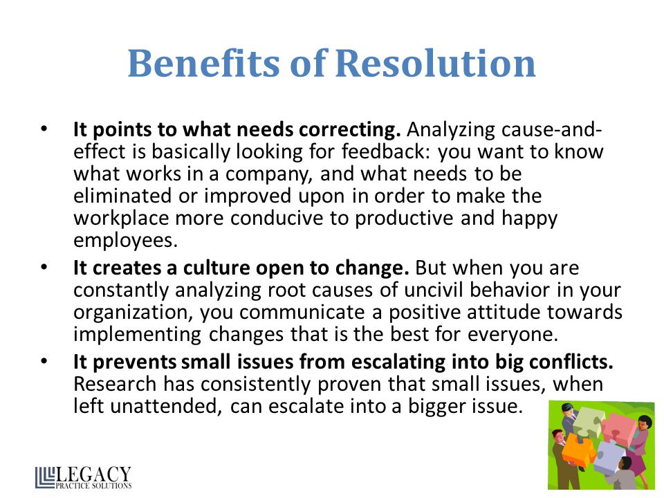 Benefits of Resolution It points to what needs correcting.