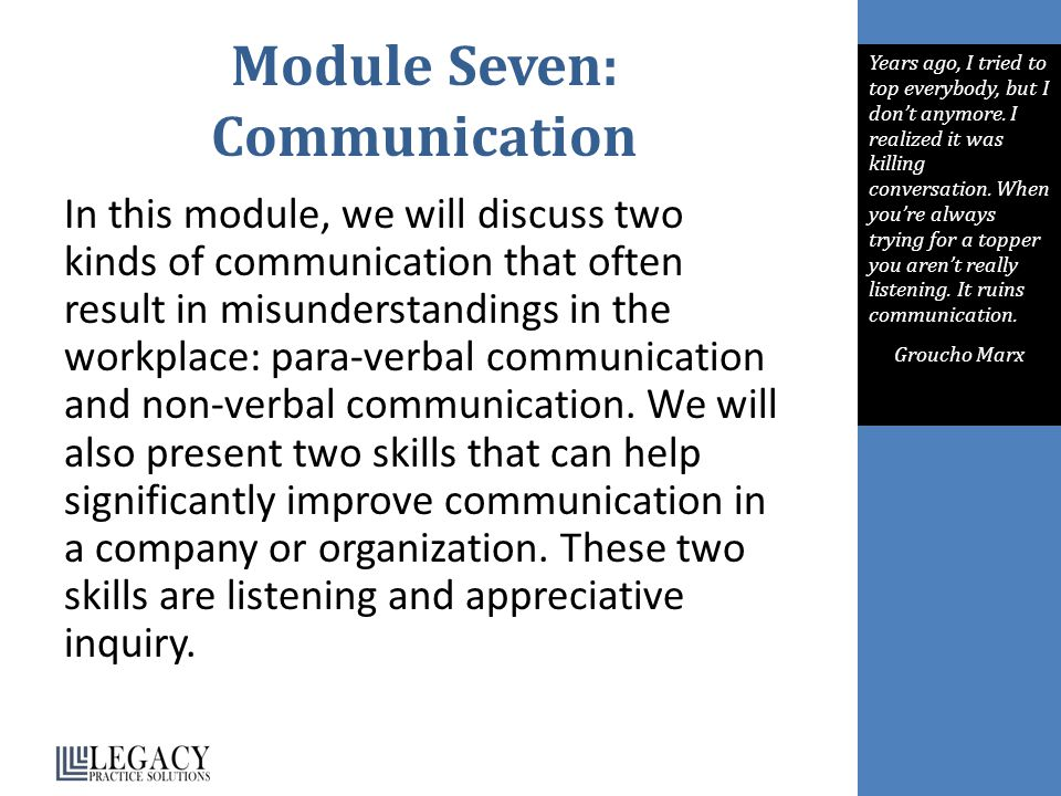 Module Seven: Communication In this module, we will discuss two kinds of communication that often result in misunderstandings in the workplace: para-verbal communication and non-verbal communication.