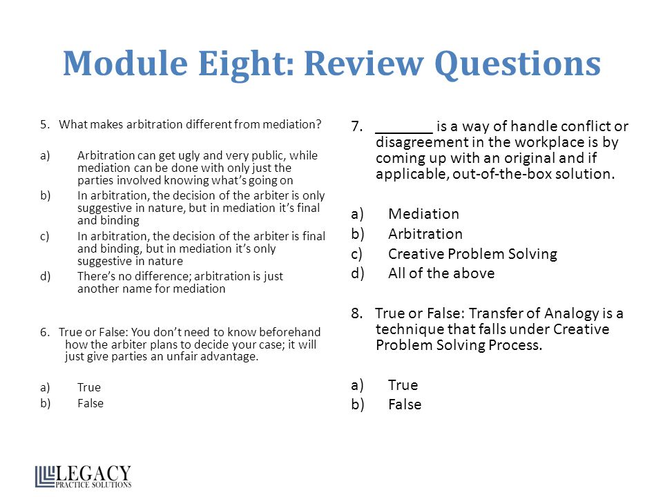 Module Eight: Review Questions 5.What makes arbitration different from mediation.