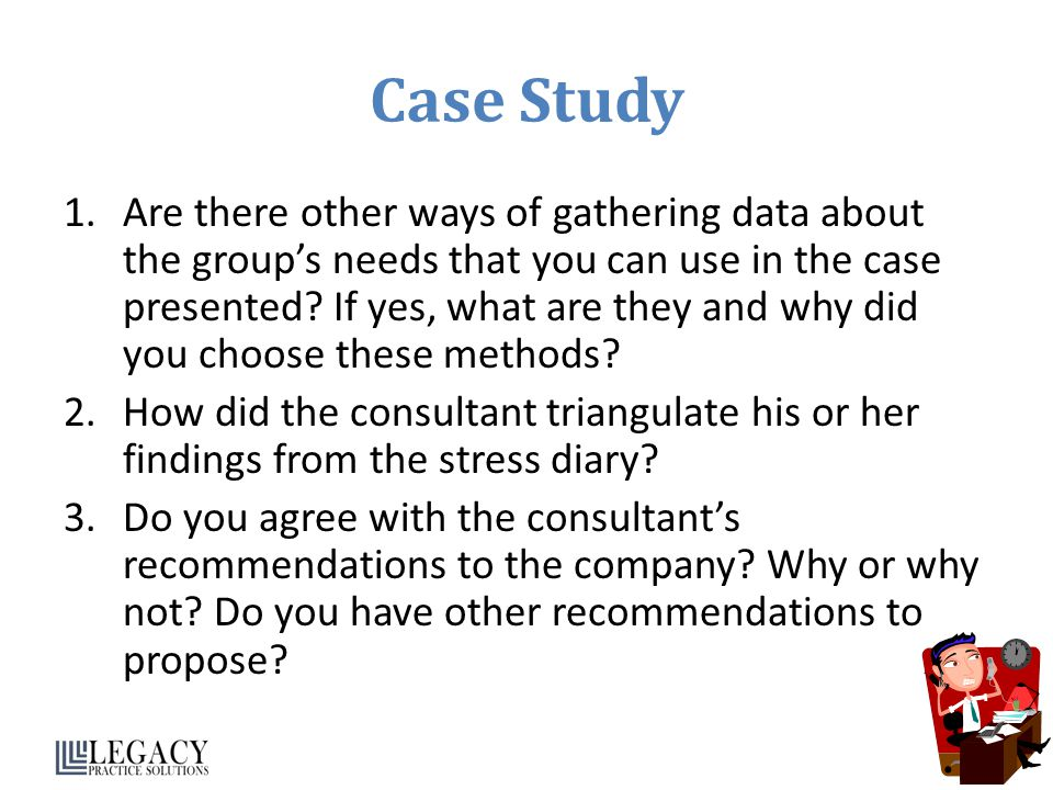 Case Study 1.Are there other ways of gathering data about the groups needs that you can use in the case presented.