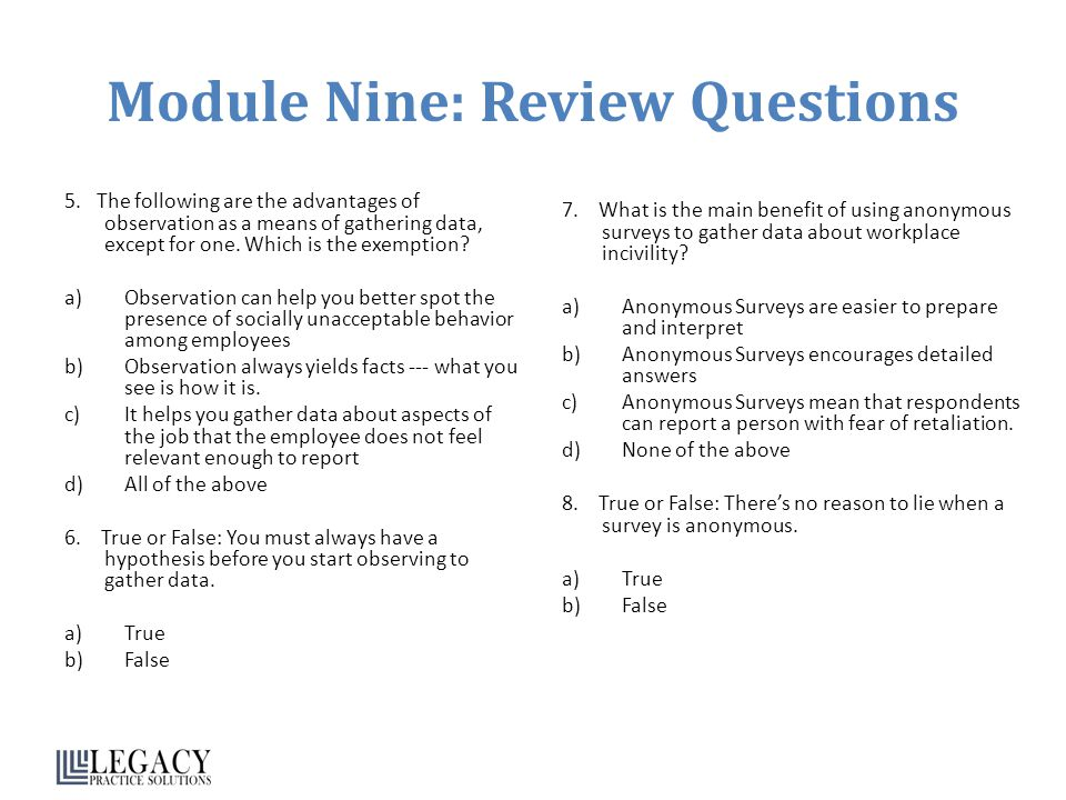 Module Nine: Review Questions 5. The following are the advantages of observation as a means of gathering data, except for one. Which is the exemption?