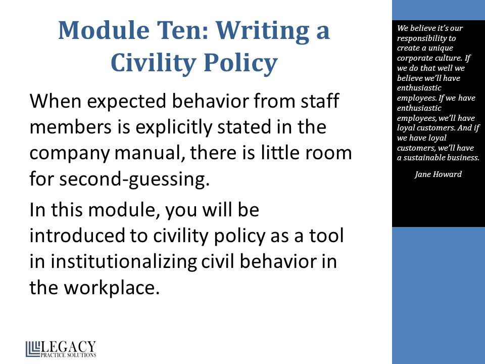 Module Ten: Writing a Civility Policy When expected behavior from staff members is explicitly stated in the company manual, there is little room for second-guessing.
