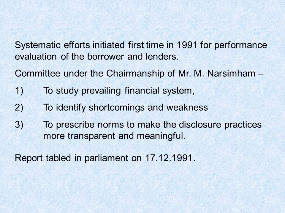 Systematic efforts initiated first time in 1991 for performance evaluation of the borrower and lenders. Committee under the Chairmanship of Mr. M. Nar
