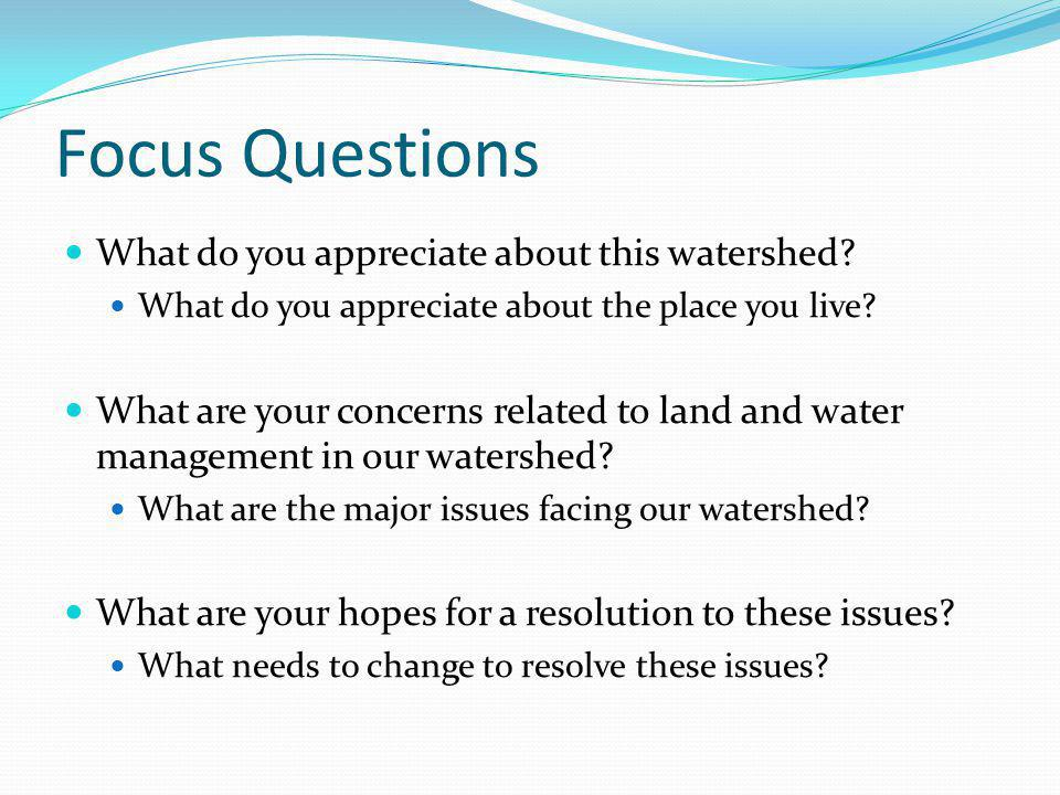 Focus Questions What do you appreciate about this watershed.