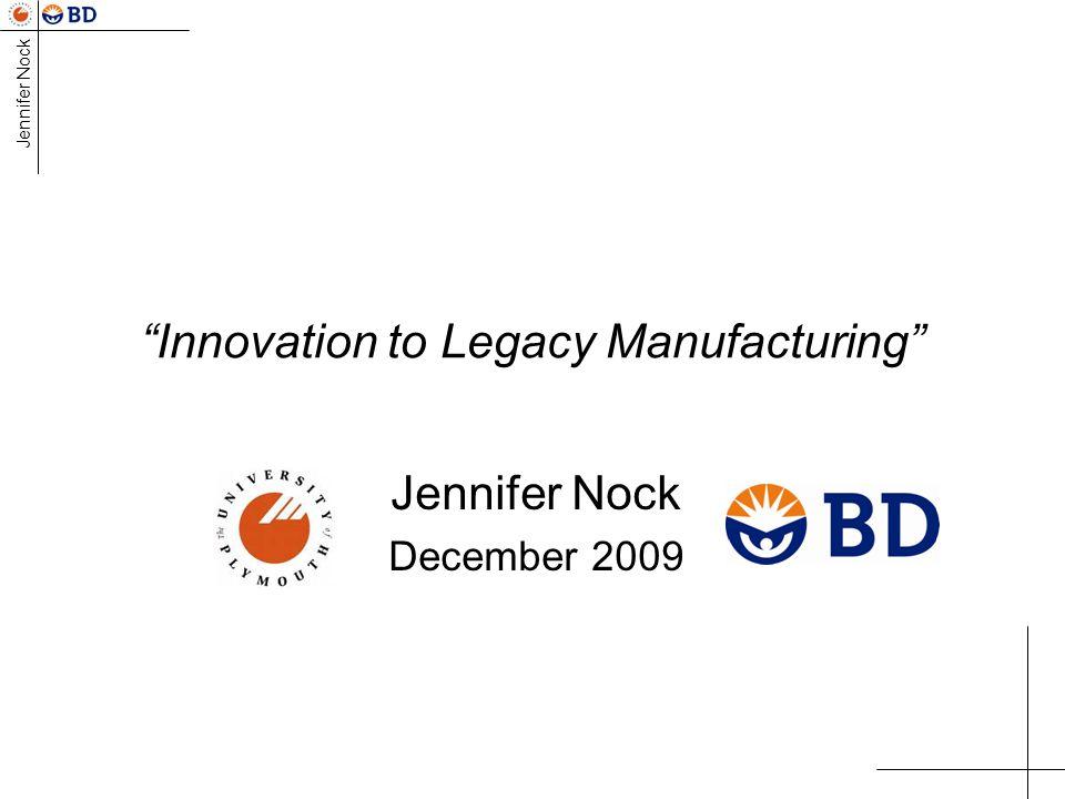 Jennifer Nock Innovation to Legacy Manufacturing Jennifer Nock December 2009