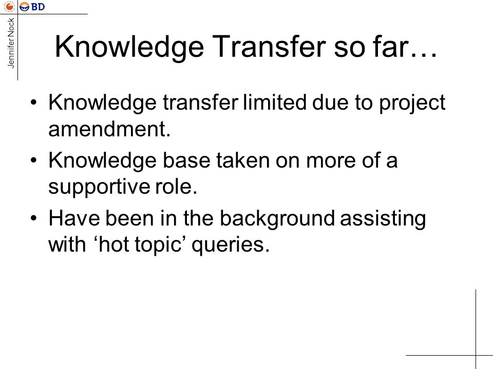 Jennifer Nock Knowledge Transfer so far… Knowledge transfer limited due to project amendment.