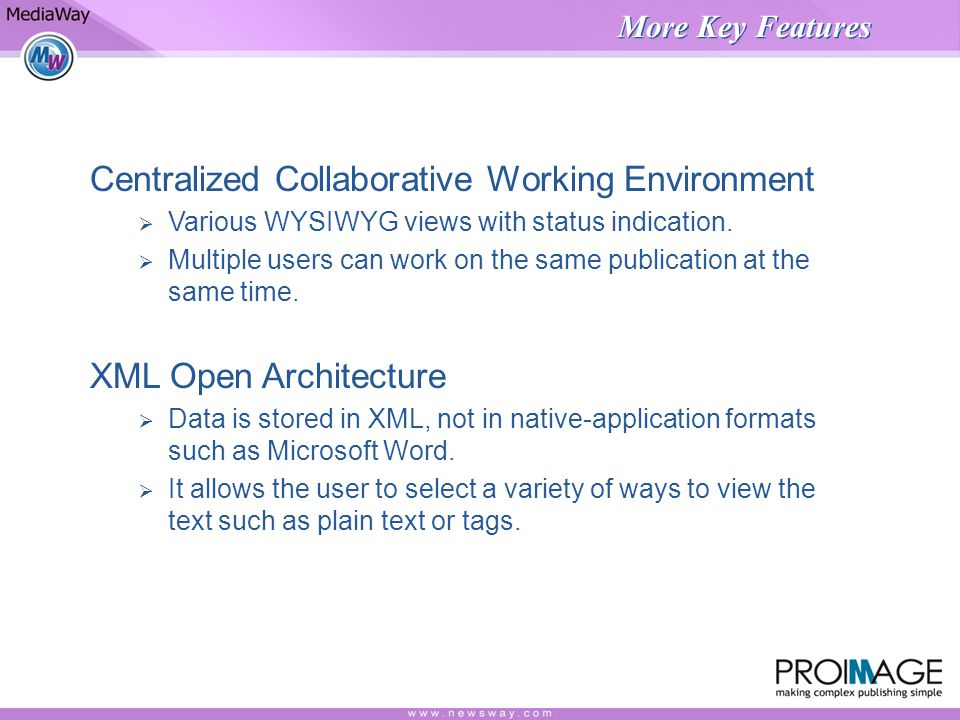 More Key Features Centralized Collaborative Working Environment Various WYSIWYG views with status indication. Multiple users can work on the same publ