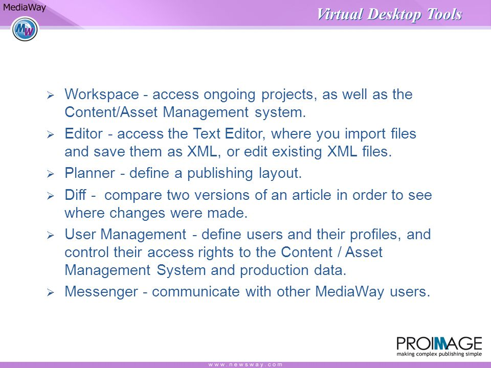 Virtual Desktop Tools Workspace - access ongoing projects, as well as the Content/Asset Management system.