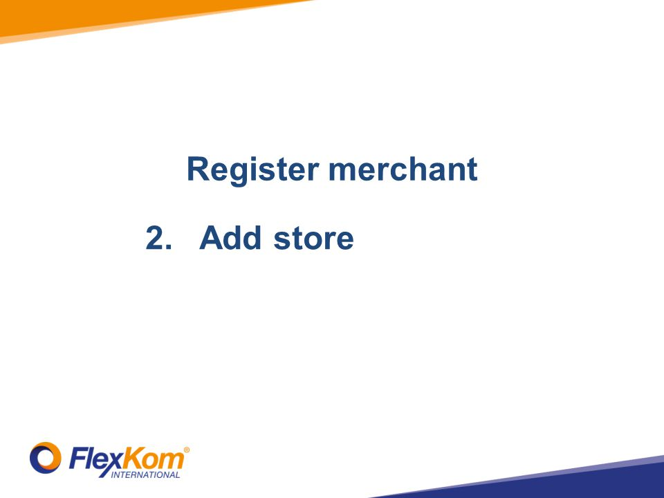 Register merchant 1.Registrate merchant 2.Add store