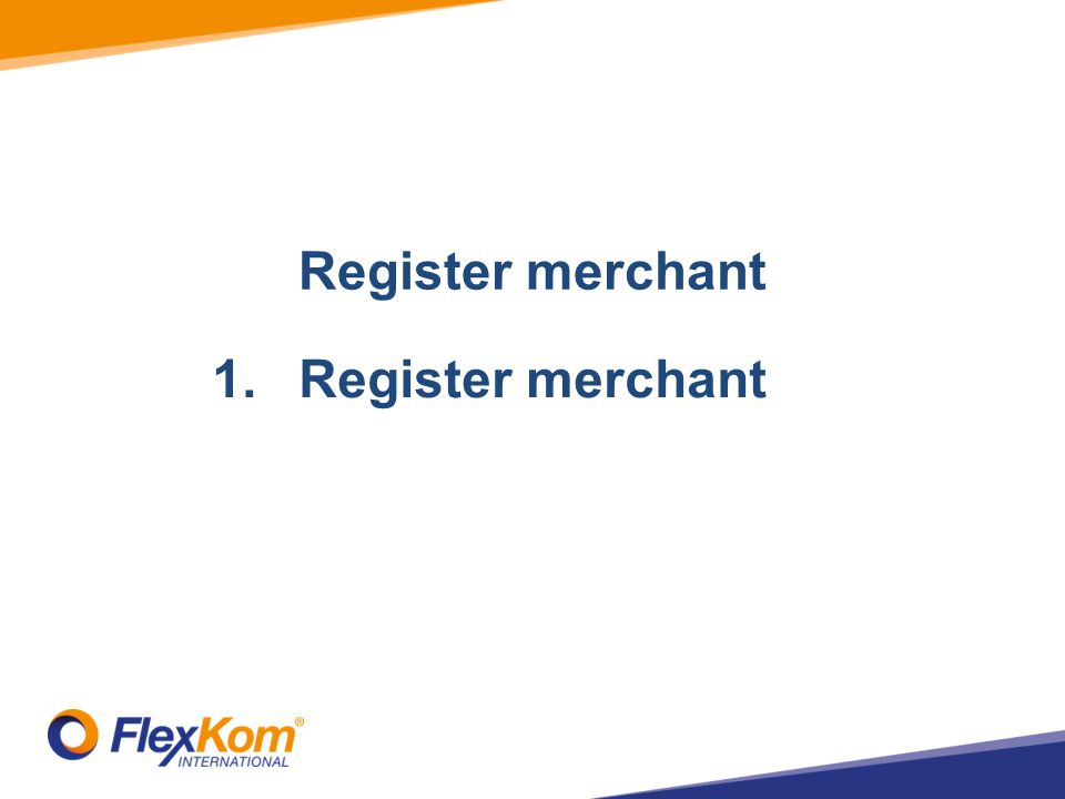 Register merchant 1.Register merchantAdd Stores 2.Add Terminals