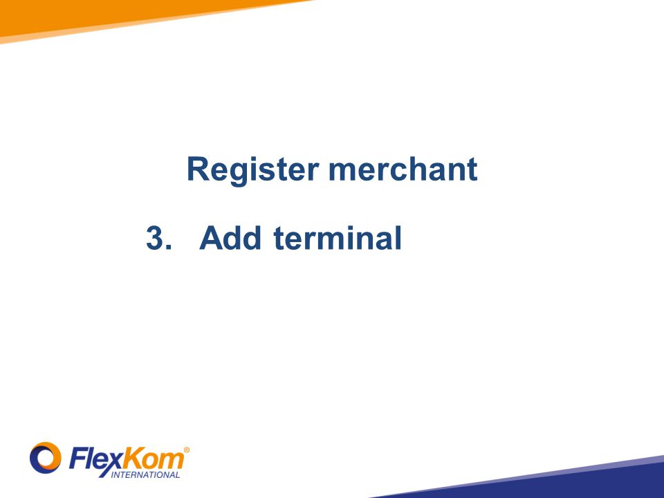 1.Registrate merchant 2.Add Stores 3.Add terminal Register merchant