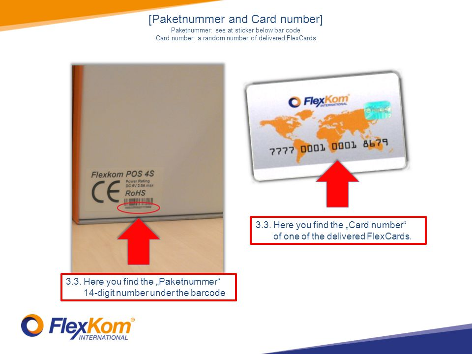 3.3. Here you find the Paketnummer 14-digit number under the barcode 3.3. Here you find the Card number of one of the delivered FlexCards. [Paketnumme