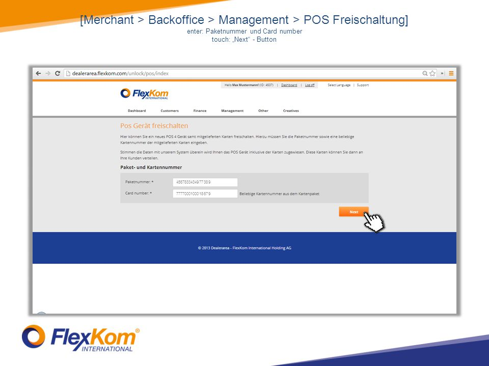 [Merchant > Backoffice > Management > POS Freischaltung] enter: Paketnummer und Card number touch: Next - Button 4567833434977389 7777000100018679