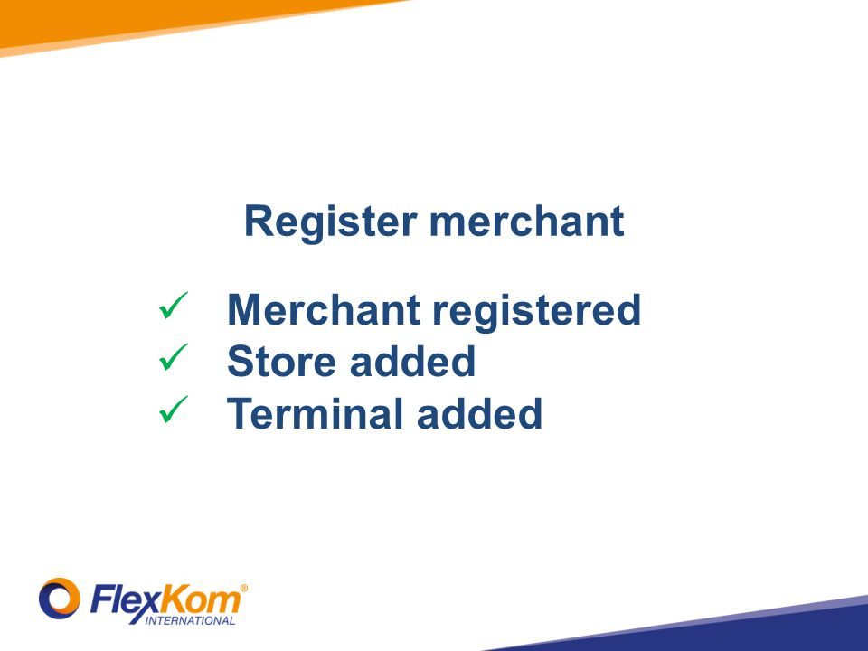 Register merchant Merchant registered Store added Terminal added