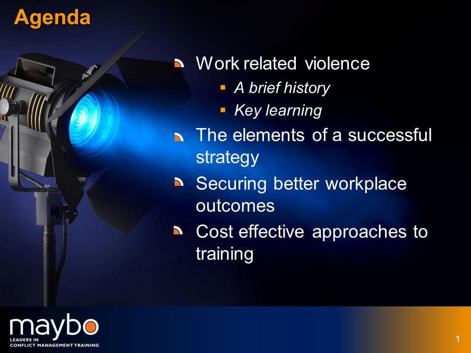 © Maybo Ltd 2006 1 Agenda Work related violence A brief history Key learning The elements of a successful strategy Securing better workplace outcomes Cost effective approaches to training