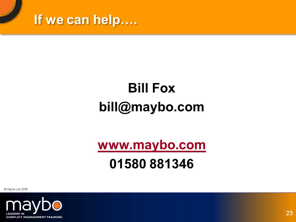 © Maybo Ltd 2006 23 If we can help…. Bill Fox bill@maybo.com www.maybo.com 01580 881346