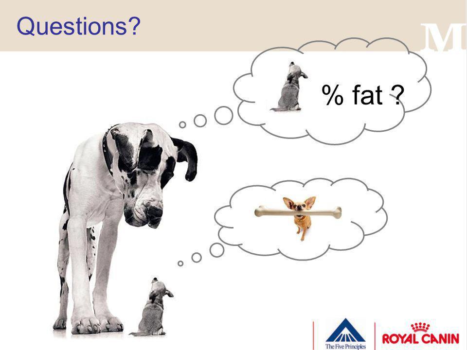 Questions? % fat ?