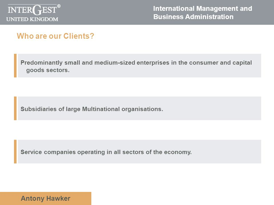 International Management and Business Administration Antony Hawker Who are our Clients.