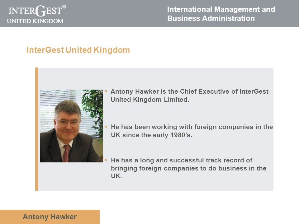 Antony Hawker Antony Hawker is the Chief Executive of InterGest United Kingdom Limited.