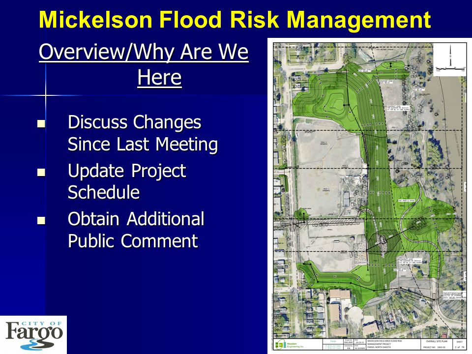 Overview/Why Are We Here Discuss Changes Since Last Meeting Discuss Changes Since Last Meeting Update Project Schedule Update Project Schedule Obtain Additional Public Comment Obtain Additional Public Comment Mickelson Flood Risk Management