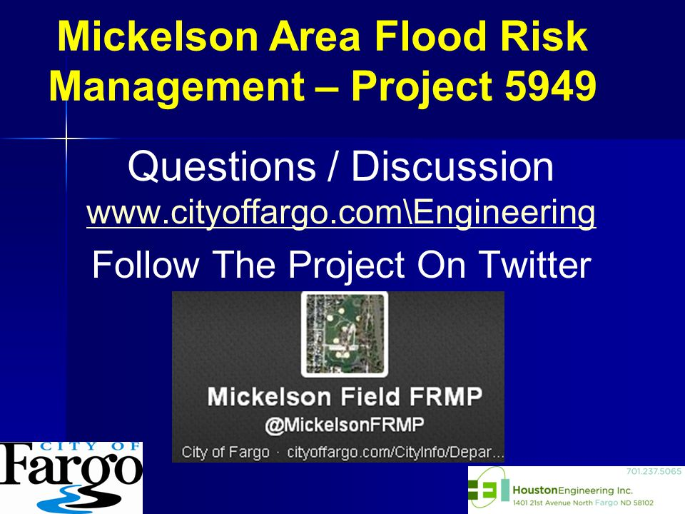 Questions / Discussion www.cityoffargo.com\Engineering Follow The Project On Twitter Mickelson Area Flood Risk Management – Project 5949