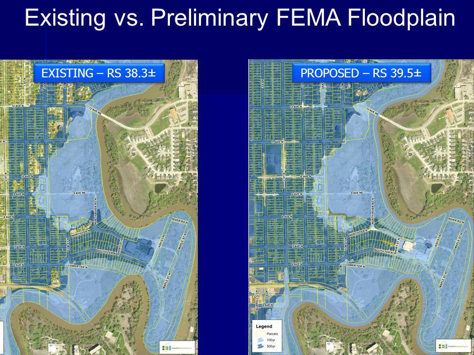 Existing vs. Preliminary FEMA Floodplain EXISTING – RS 38.3± PROPOSED – RS 39.5±