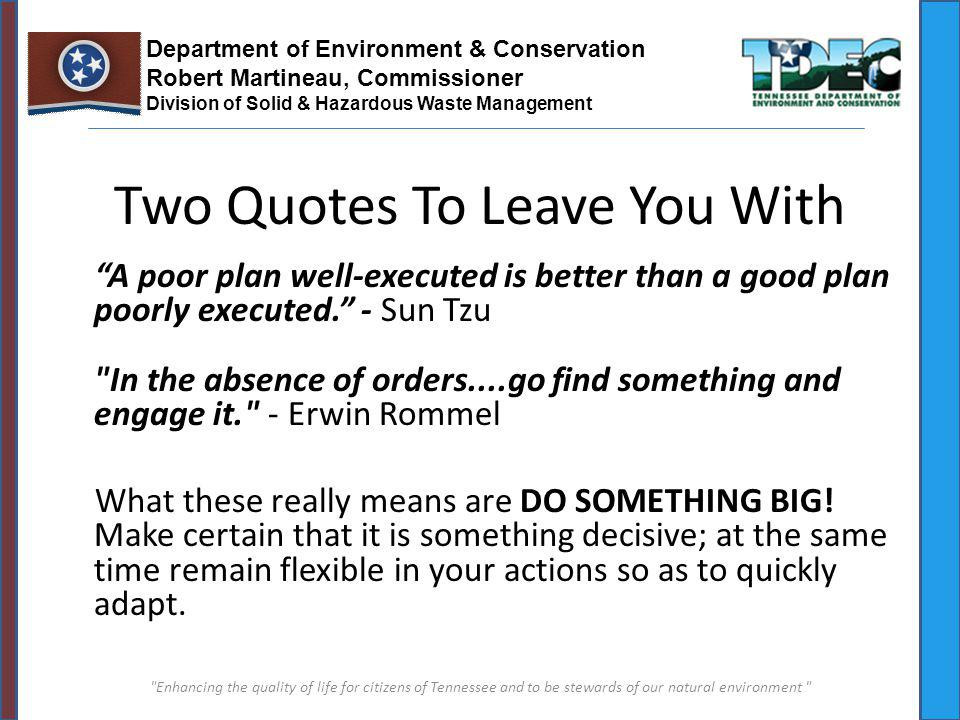 Two Quotes To Leave You With A poor plan well-executed is better than a good plan poorly executed. - Sun Tzu