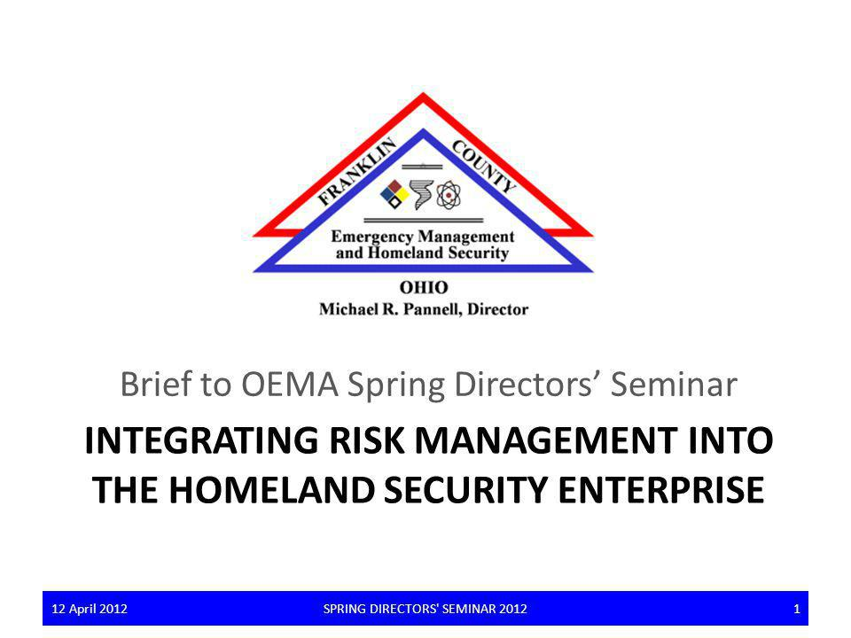 Contents Integrated Risk Management Silo-ed Approach & Integrated Approach Homeland Security Enterprise IRM Strategy Comparison: IRM & NPS In Review 12 April 2012SPRING DIRECTORS SEMINAR 2012212 April 20122