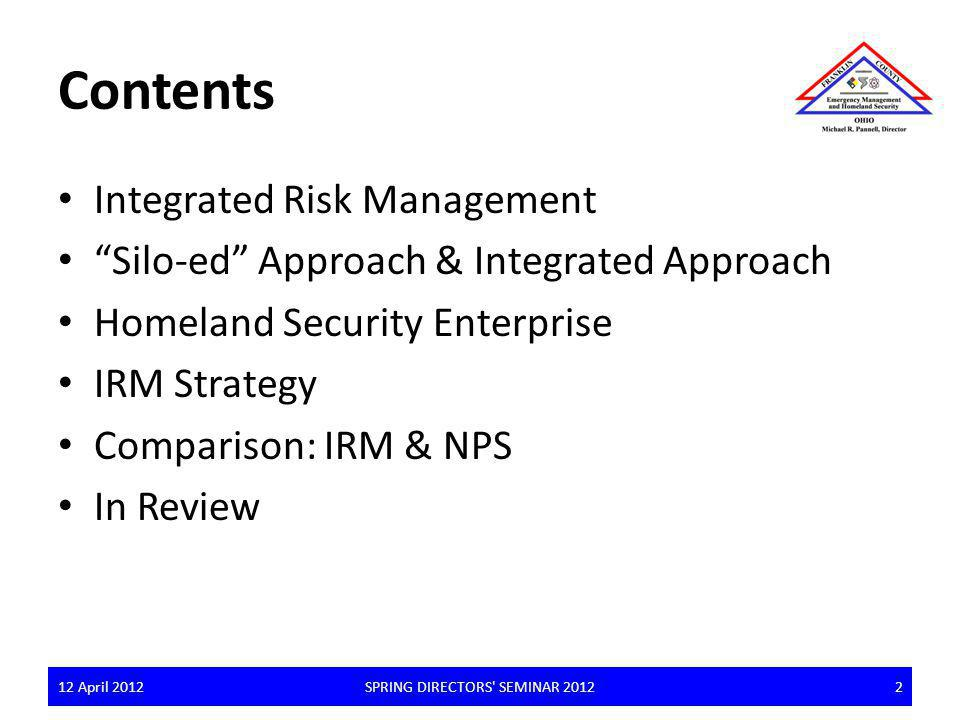 Contents Integrated Risk Management Silo-ed Approach & Integrated Approach Homeland Security Enterprise IRM Strategy Comparison: IRM & NPS In Review 1