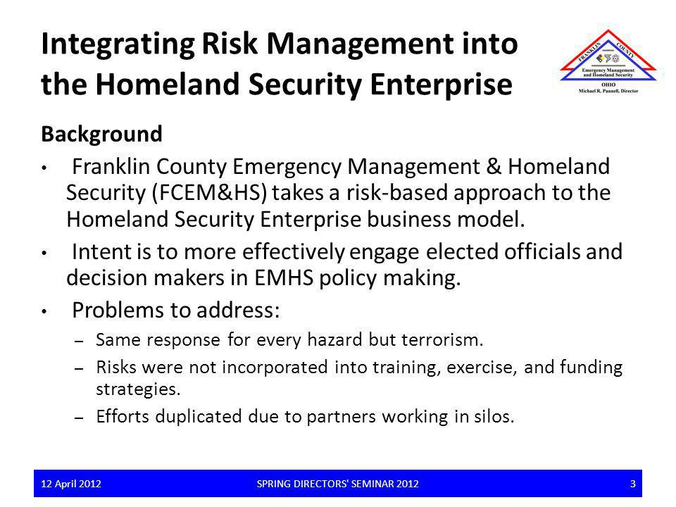 Integrating Risk Management into the Homeland Security Enterprise Background Franklin County Emergency Management & Homeland Security (FCEM&HS) takes