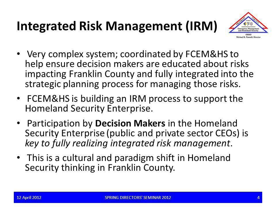 Decision-makers are crucial to Integrated Risk Management Planning builds upon existing processes, focusing on the incorporation of risk information to inform decision makers.