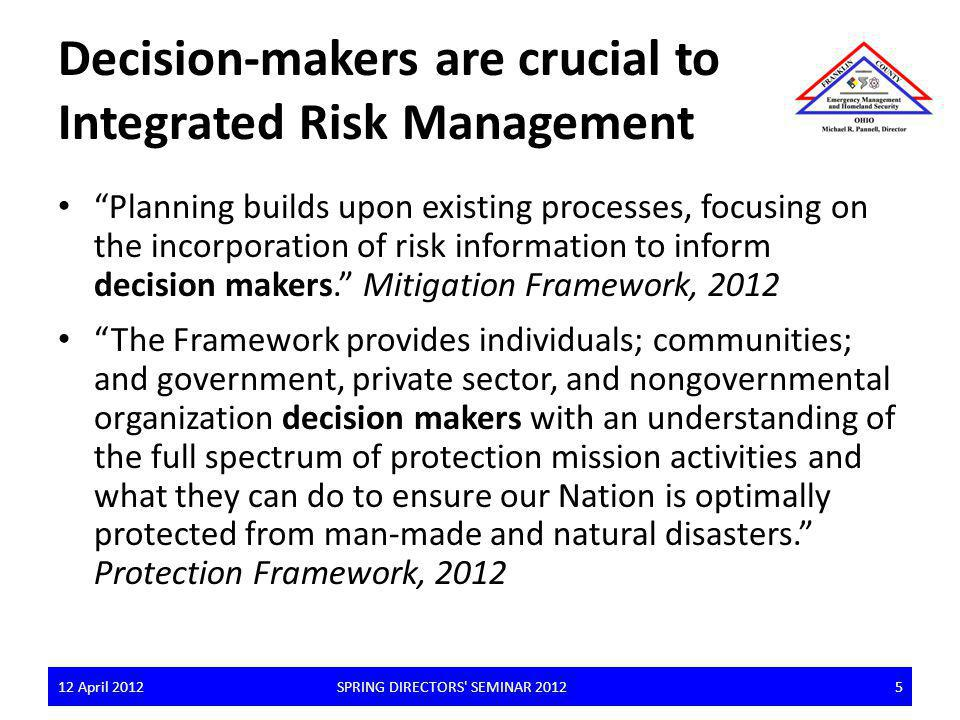 Decision-makers are crucial to Integrated Risk Management Planning builds upon existing processes, focusing on the incorporation of risk information t