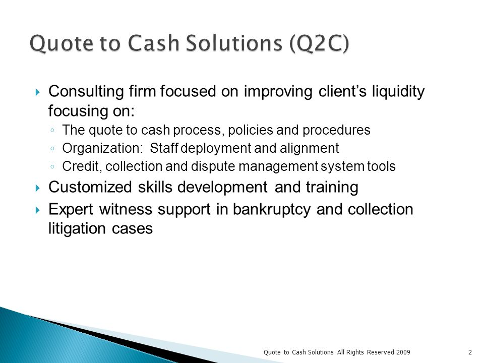The score is driven by the credit policy The credit policy is agreed to up front by all areas affected It is critical to get senior management endorsement up front 23Quote to Cash Solutions All Rights Reserved 2009