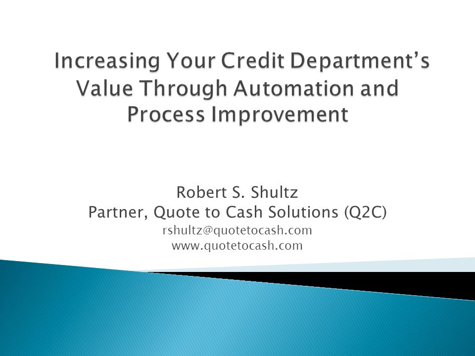 Robert S. Shultz Partner, Quote to Cash Solutions (Q2C) rshultz@quotetocash.com www.quotetocash.com
