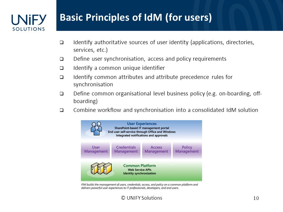 Basic Principles of IdM (for users) Identify authoritative sources of user identity (applications, directories, services, etc.) Define user synchronis