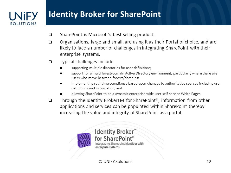 Identity Broker for SharePoint SharePoint is Microsoft's best selling product. Organisations, large and small, are using it as their Portal of choice,