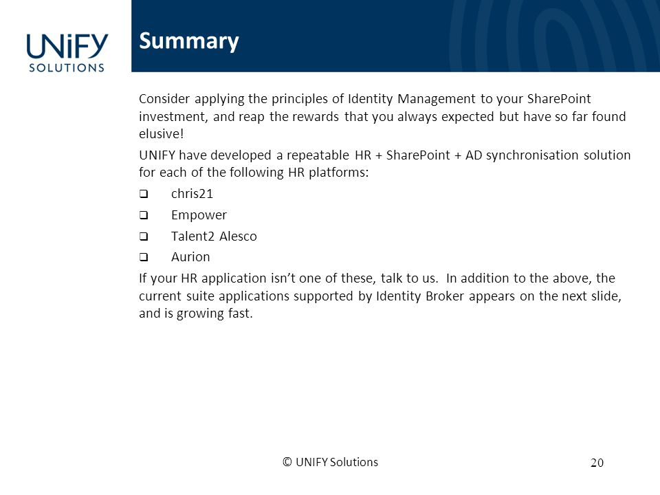 Summary Consider applying the principles of Identity Management to your SharePoint investment, and reap the rewards that you always expected but have