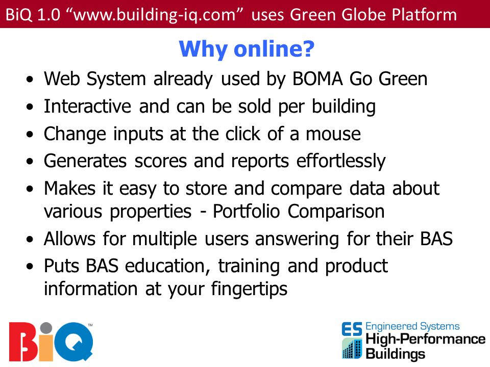Web System already used by BOMA Go Green Interactive and can be sold per building Change inputs at the click of a mouse Generates scores and reports e