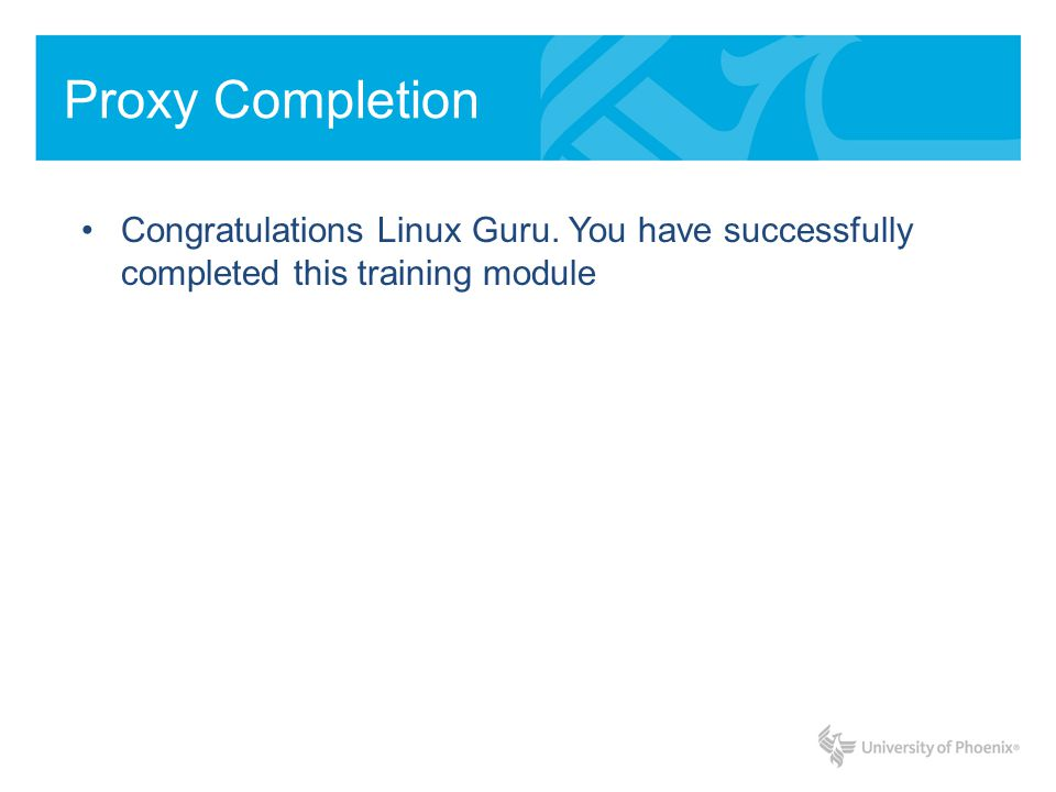 Proxy Completion Congratulations Linux Guru. You have successfully completed this training module