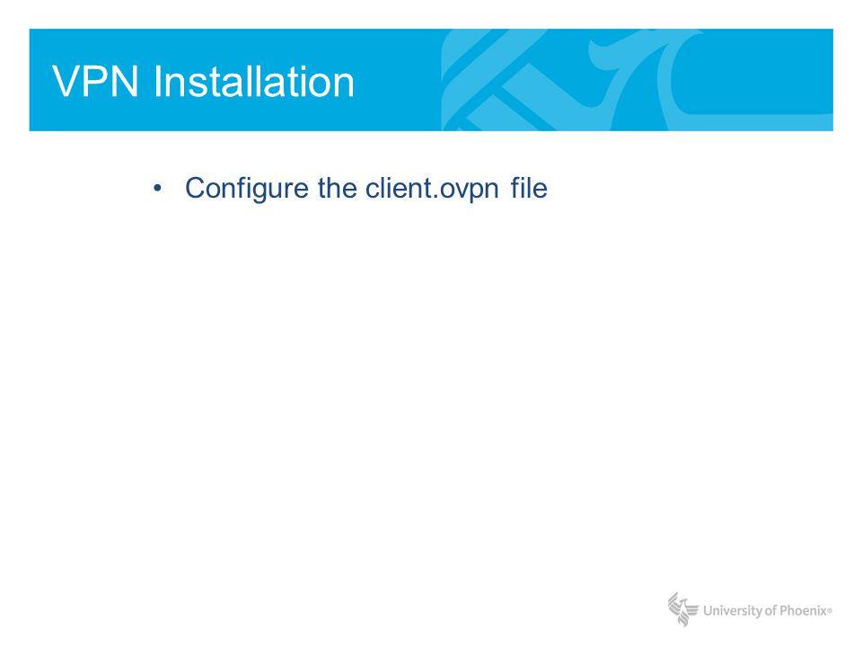 VPN Installation Configure the client.ovpn file