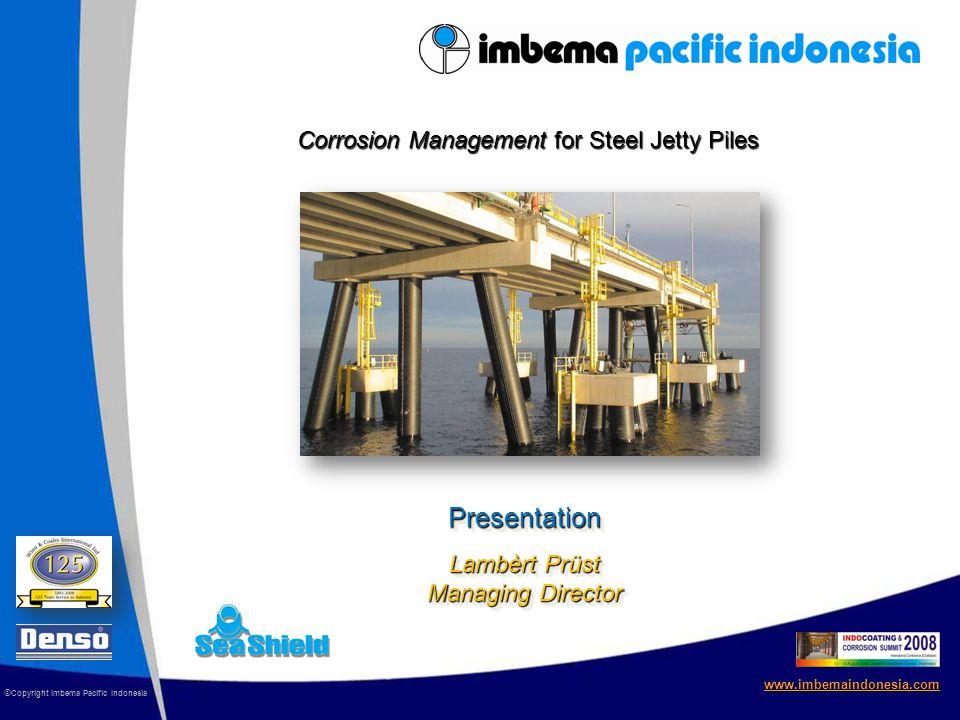 Presentation Lambèrt Prüst Managing Director www.imbemaindonesia.com © Copyright Imbema Pacific Indonesia Corrosion Management for Steel Jetty Piles
