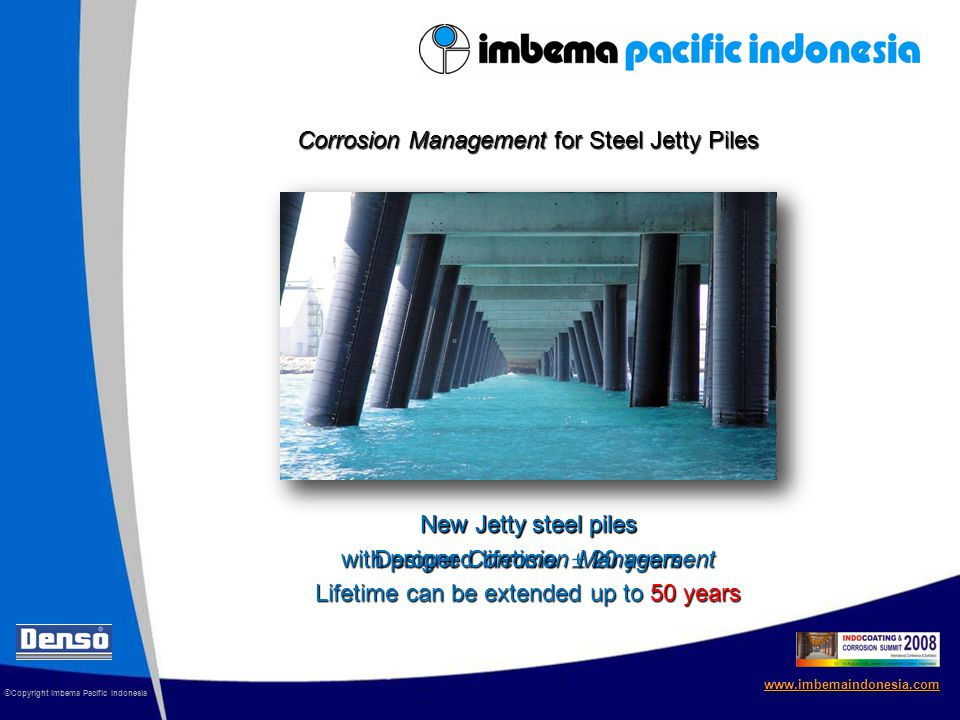 © Copyright Imbema Pacific Indonesia www.imbemaindonesia.com Corrosion Management for Steel Jetty Piles 4.8 mm 7 year old Jetty steel piles