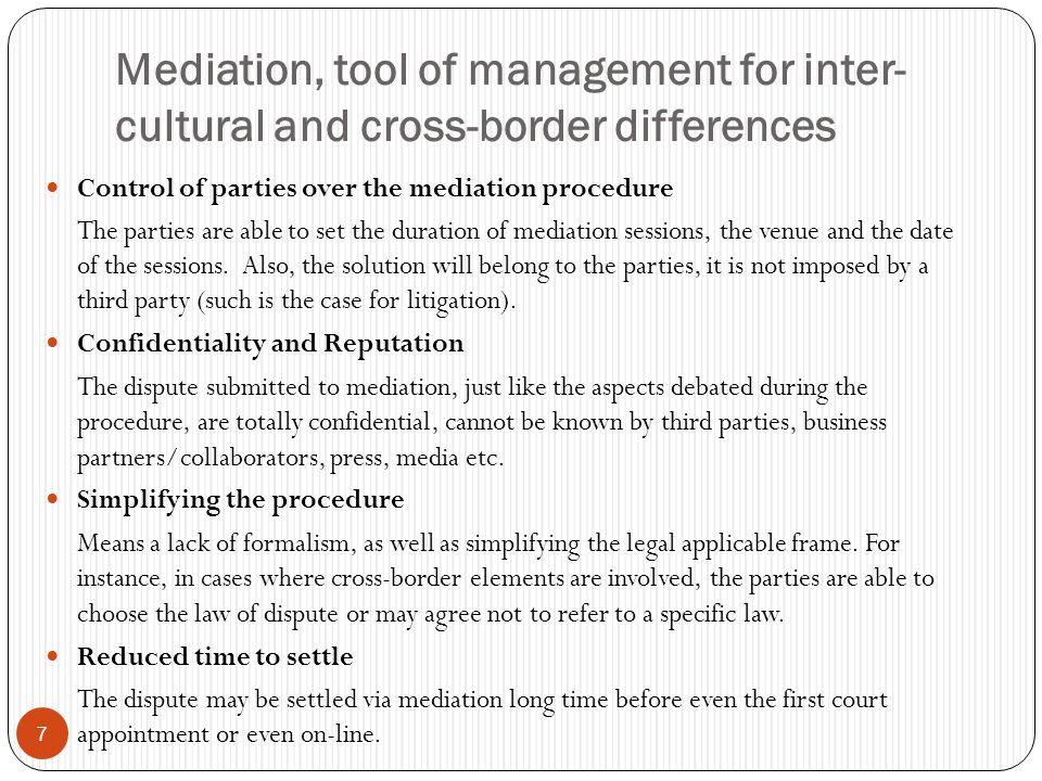 Mediation, tool of management for inter- cultural and cross-border differences 7 Control of parties over the mediation procedure The parties are able to set the duration of mediation sessions, the venue and the date of the sessions.