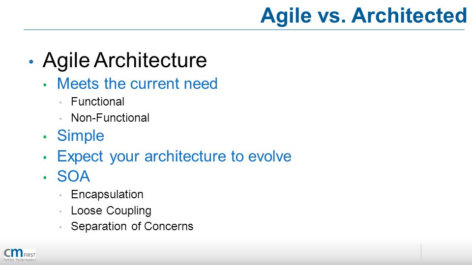 Agile Architecture Meets the current need Functional Non-Functional Simple Expect your architecture to evolve SOA Encapsulation Loose Coupling Separat