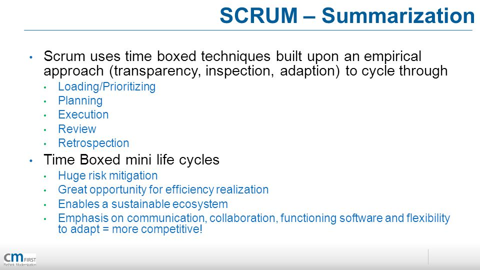 SCRUM – Summarization Scrum uses time boxed techniques built upon an empirical approach (transparency, inspection, adaption) to cycle through Loading/