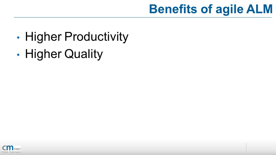 Benefits of agile ALM Higher Productivity Higher Quality